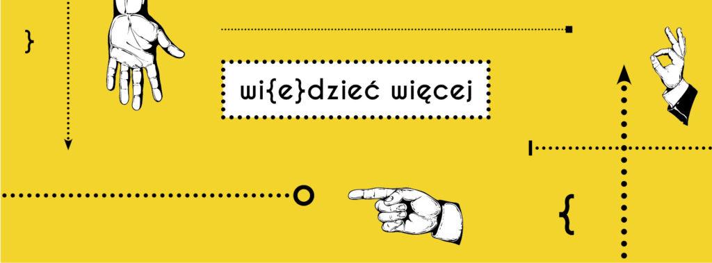 Baner projektu z napisem Wi(e)dzieć więcej i grafiką przedstawiającą dłonie na żółtym tle