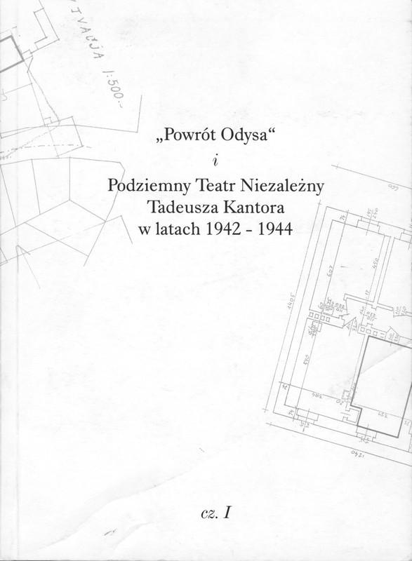 Biała okładka z napisem Powrót Odysa i Podziemny Teatr Niezależny Tadeusza Kantora w latach 1942-1944