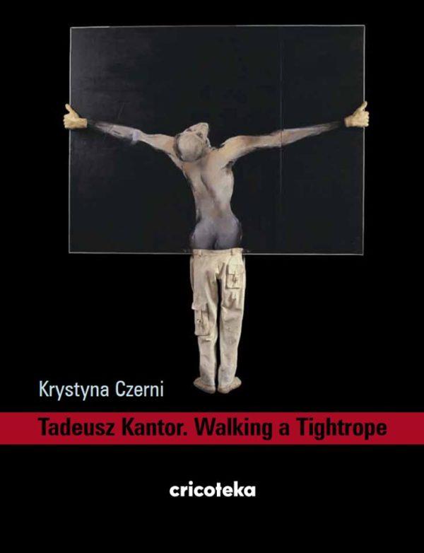 """Okładka książki Krystyny Czerni """"Taduesz Kantor. Walking a Tightrope"""""""