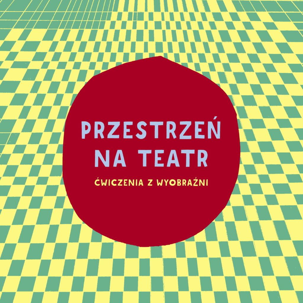Okładka książki Przestrzeń na teatr. Zielone tło w żółtą szachownicę, na środku w czerwonym kole napis