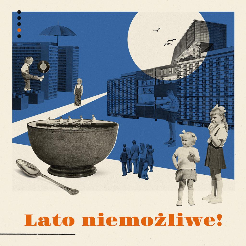 Grafika/kolaż przedstawiające różne elementy: łyżkę, wielką miskę, parasol. budynki oraz dzieci. Napis w kolorze pomarańczowym: Lato niemożliwe