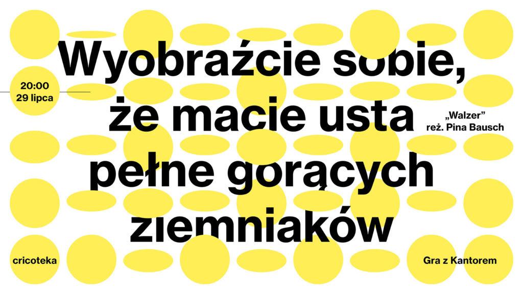 """Grafika z cytatem. Tło: żółte kropki na białym tle na nich napis: """"Wyobraźcie sobie, że macie usta pełne gorących ziemniaków"""" - cytat ze spektaklu """"Waltzer"""" w reżyserii Piny Bausch"""