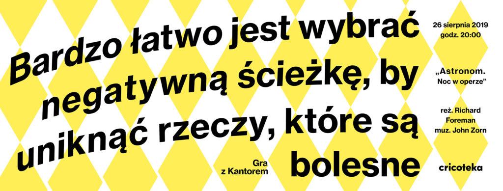 """Grafika: biało-żółte tło, na którym czarnymi literami napisany jest cytat ze spektaklu """"Astronom. Noc w operze"""": """"Bardzo łatwo jest wybrać negatywną ścieżkę, by uniknąć rzeczy, które są bolesne"""""""
