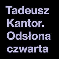 Baner. Na czarnym tle fioletowy napis: Tadeusz Kantor. Odsłona czwarta.