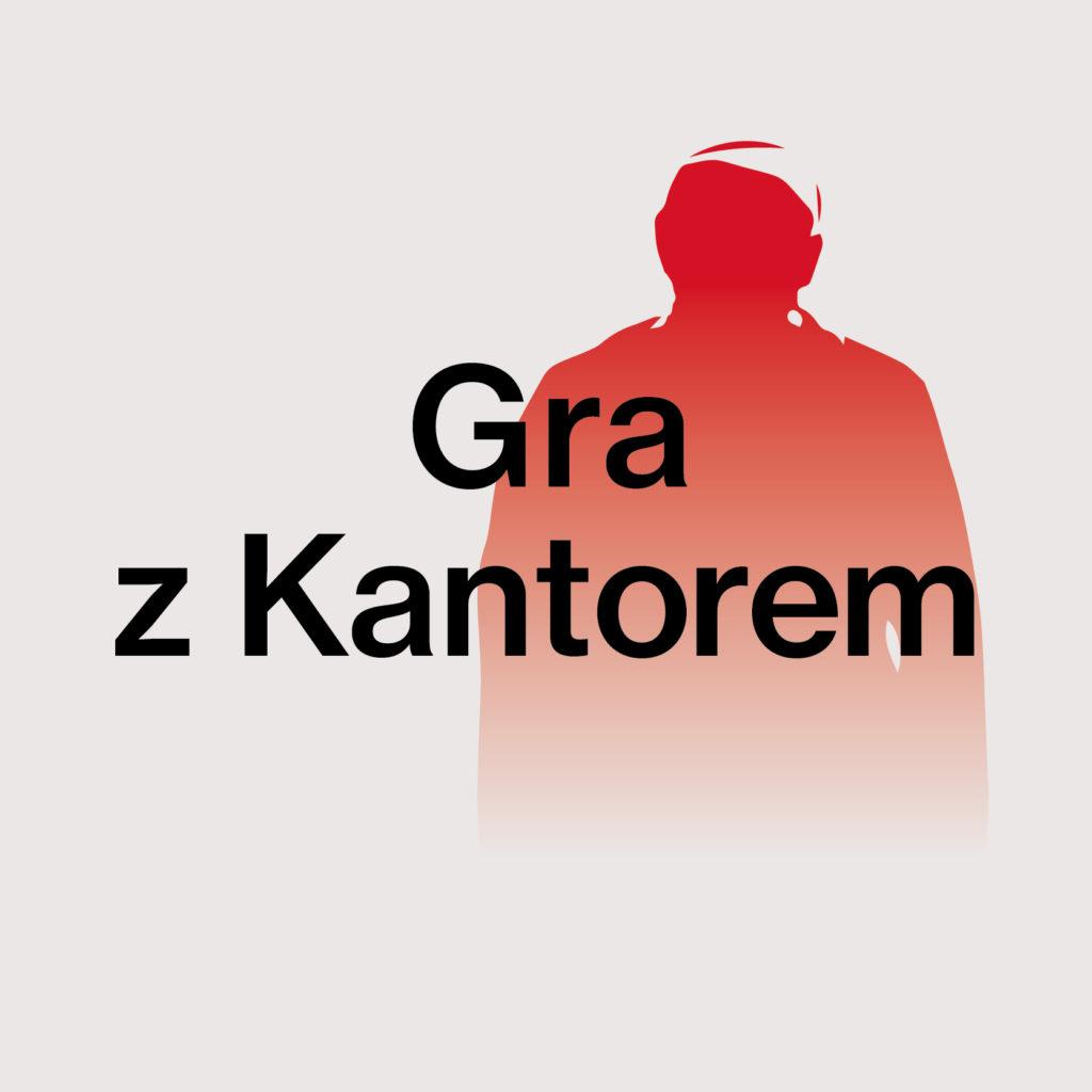 Grafika promująca cykl Gra z Kantorem: na szarym tle zarys czerwonej sylwetki człowieka oraz tytuł cyklu czarnymi literami