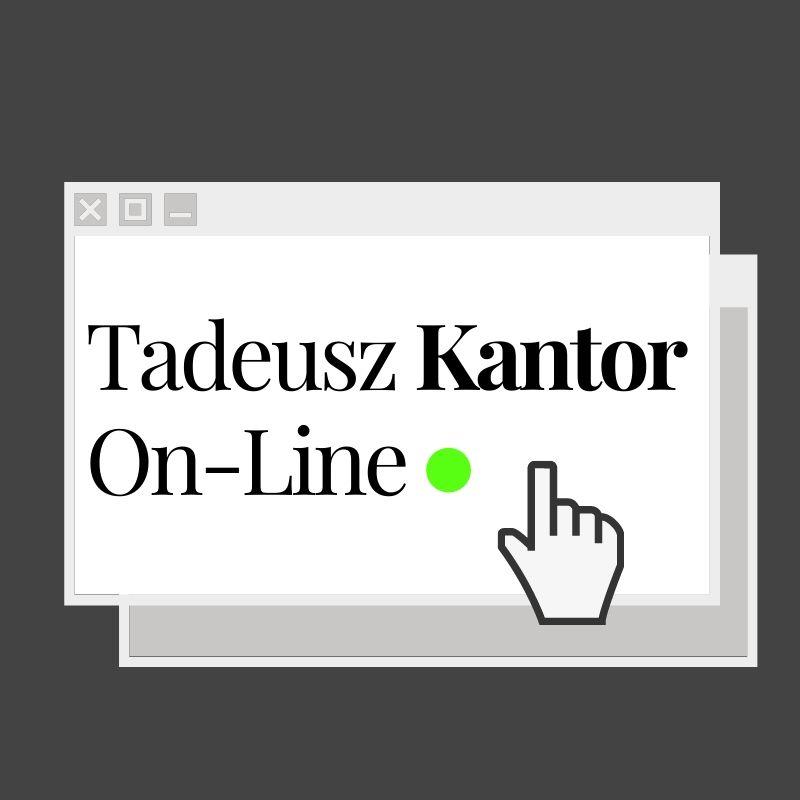 Grafika: na szarym tle okienko programu komputerowego, w którym znajduje się czarny napis Tadeusz Kantor On-line. Obok zielona kropka i grafika ręki.