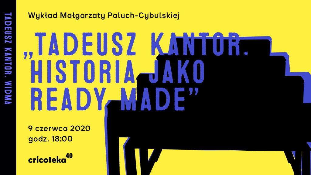 """[AD: Grafika. Na żółtym tle czarny obiekt przypominający ławki szkolne oraz duży napis """"Tadeusz Kantor. Historia jako ready made"""" w kolorze granatowym.]"""
