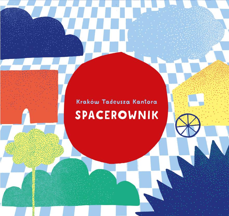 Kolorowa grafika: Na środku czerwona kropka z napisem Kraków Tadeusza Kantora. Spacerownik. Wokół kolorowe kształty: chmury, dom, koło itp.