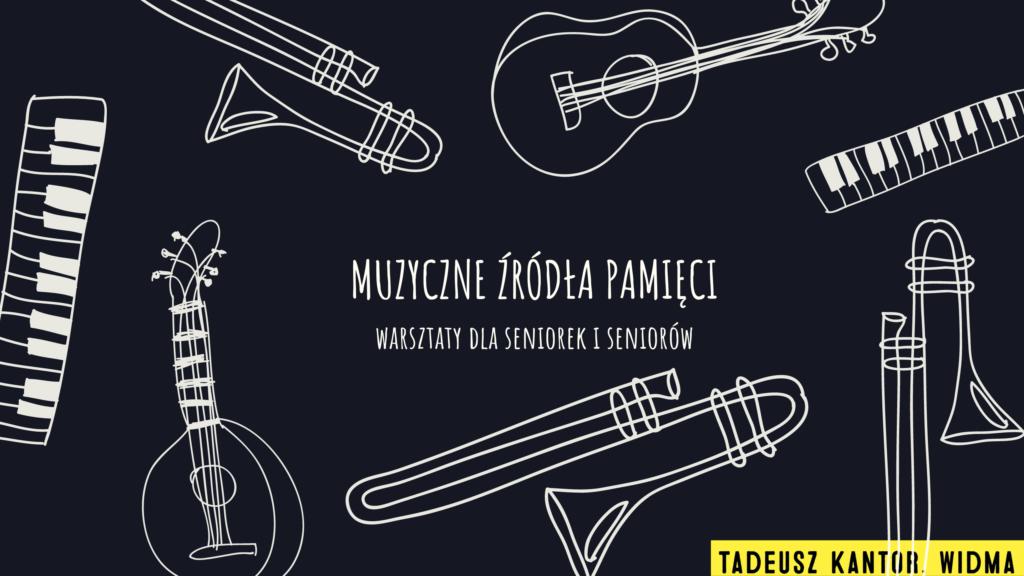 [Grafika: na czarnym tle zarysowane białe kontury instrumentów muzycznych i napis: Muzyczne źródła pamięci Warsztaty dla seniorek i seniorów.]