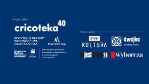 [Baner z logotypami organizatorów: Cricoteką, MKiDN, NCK i Małopolską oraz Patronami Medialnymi: TVP Kultura, PR Dwójka, Co jest grane 24 i Gazetą Wyborczą]