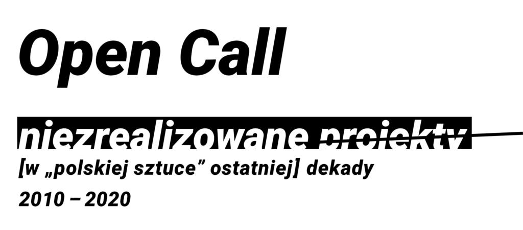 Baner projektu: Open Call: niezrealizowane projekty [w polskiej sztuce] dekady 2010-2020