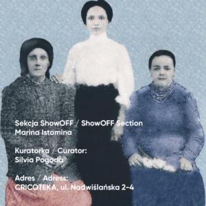 3 starsze kobiety. Jedna z nich pośrodku stoi, dwie pozostałe siedzą. Biały napis: Sekcja showoff: showoff section Marina Istomina. Kuratorka: Silvia Pogoda. Adres Cricoteka, ul. Nadwiślańska 2-4