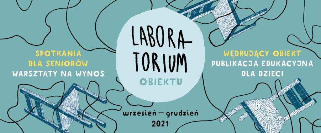 Niebieskie tło. Na środku jasnoniebieskie kółko, w nim napis: Laboratorium obiektu. Po prawej stronie napis: Wędrujący obiekt, publikacja edukacyjna dla dzieci. Po lewej napis: Spotkania dla seniorów, warsztaty na wynos