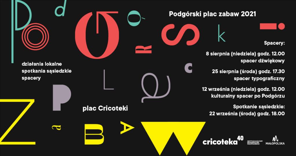 Grafika do Podgórskiego Placu Zabaw. Na czarnym tle kolorowe litery składające się na napis: Podgórski plac zabaw. Po prawej stronie napis: Spacery: 8 sierpnia (niedziela) godz.12.00, spacer dźwiękowy. 25 sierpnia (środa) godz. 17.30, spacer typograficzny. 12 września (niedziela) godz. 12.00, kulturalny spacer po Podgórzu. Spotkania sąsiedzkie: 22 września (środa) godz. 18.00.
