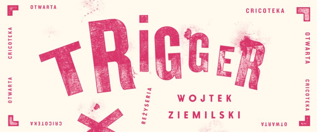 Grafika z przypominającym tusz drukarski napisem Trigger. Reżyseria Wojtek Ziemilski