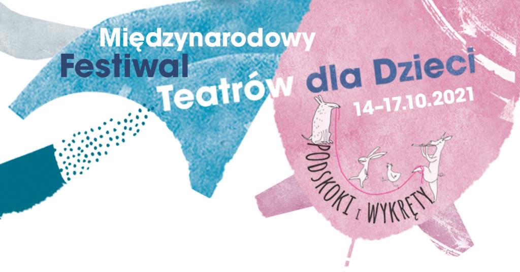 Grafika promująca Międzynarodowy Festiwal Teatrów dla Dzieci. Podskoki i wykręty. 14.17.10.2021